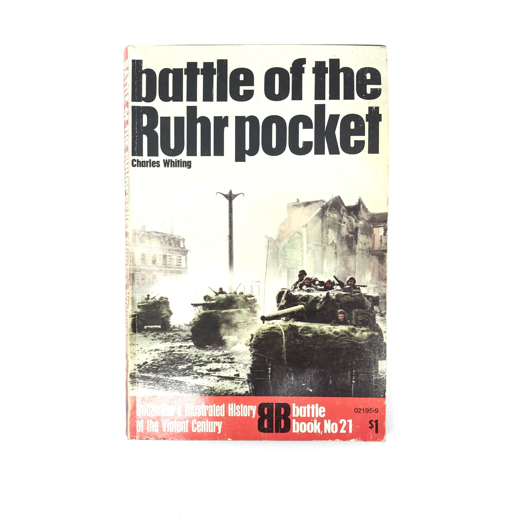 Ballantine's Illustrated History of the Violent Centruy: Battle Book No21 - Battle of the Ruhr Pocket (CharlesWhiting)