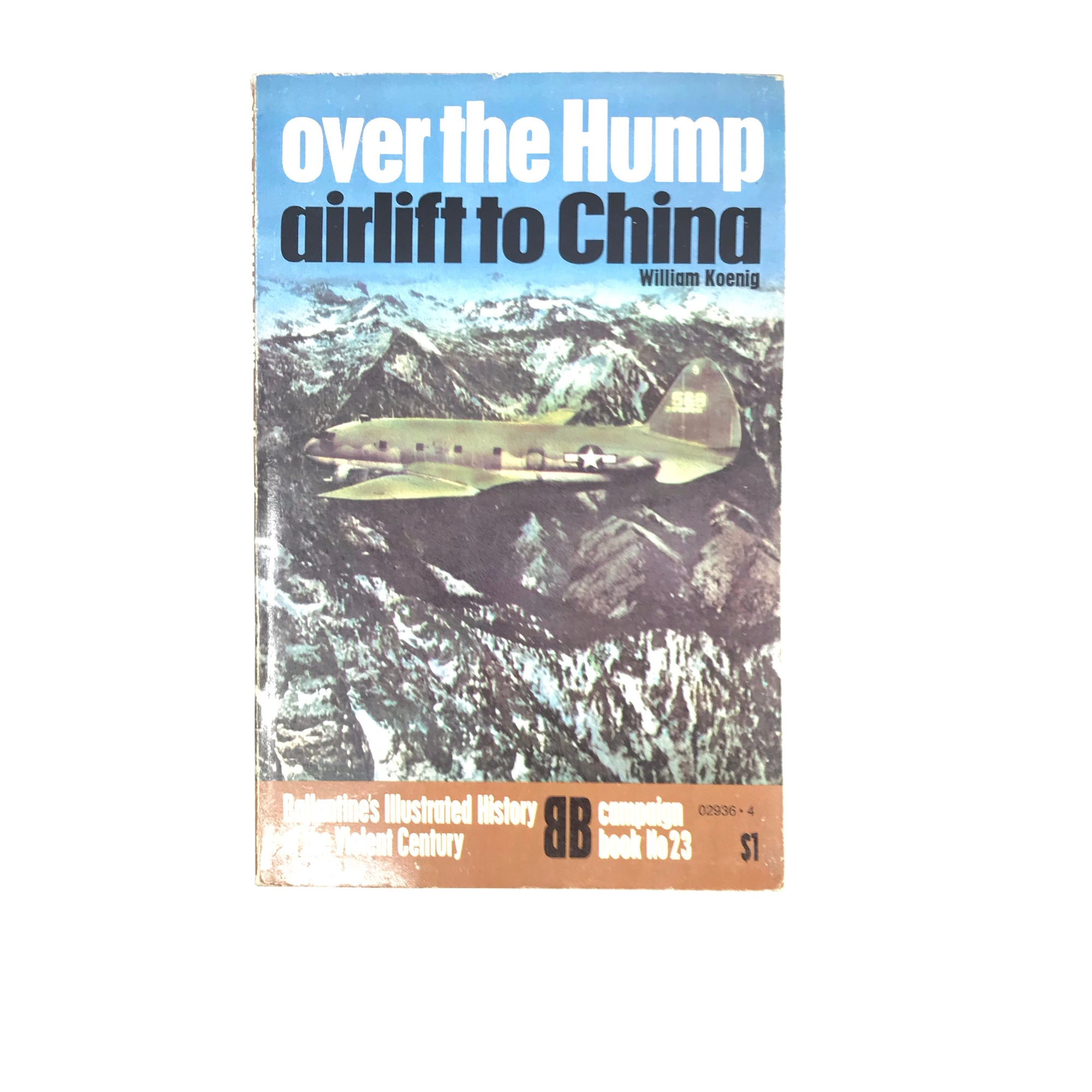 Ballantine's Illustrated History of the Violent Century: Campaign Book No23 Over the Hump Airlift to China (William Koenig)