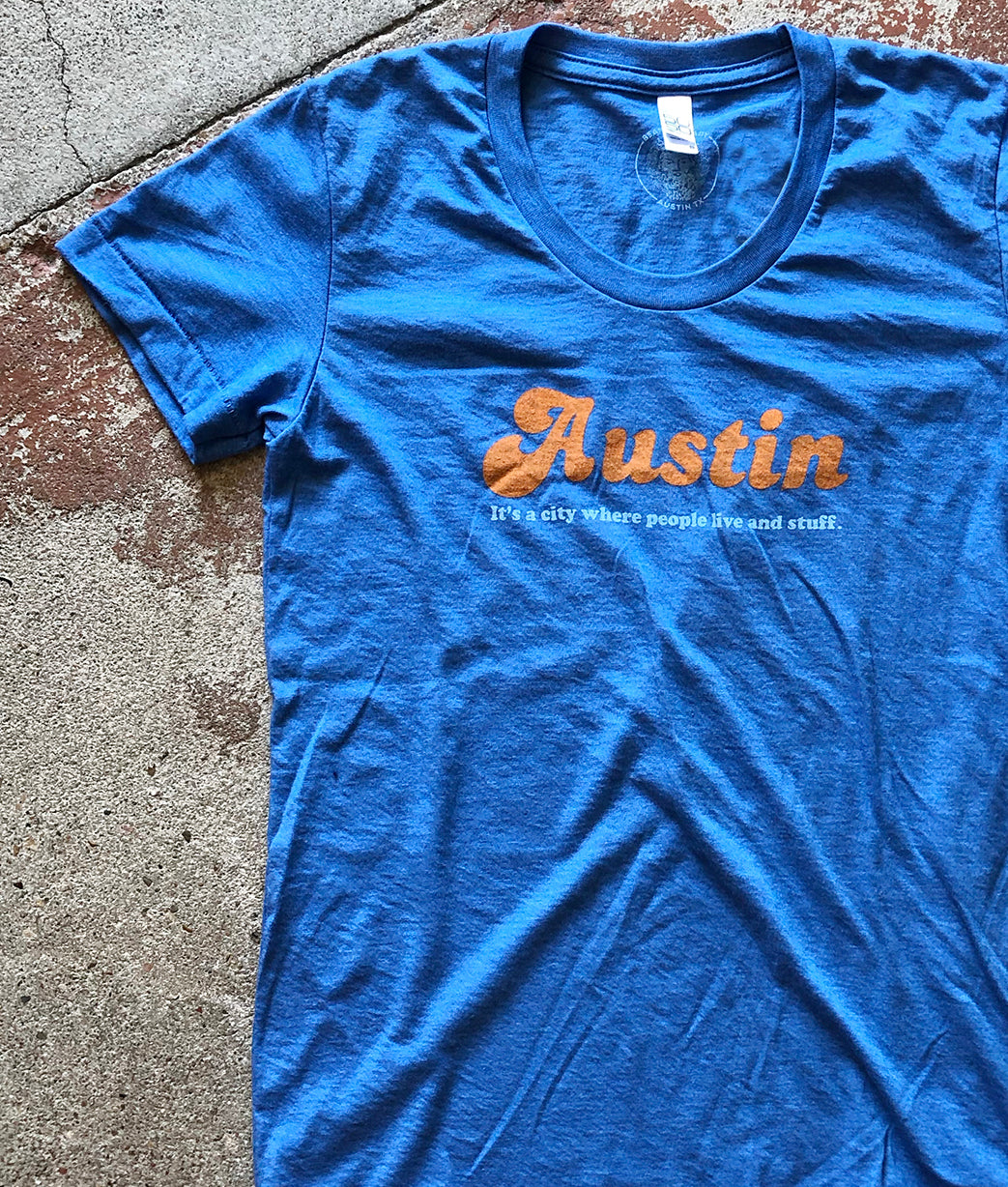 Austin: It's A City Where People Live And Stuff - Women's Tee
