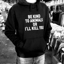 Load image into Gallery viewer, Be Kind to Animals or I'll Kill You - Unisex Hoodie