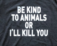 Load image into Gallery viewer, Be Kind to Animals or I'll Kill You - Women's Tee