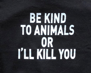Be Kind to Animals or I'll Kill You - Kids' Tee