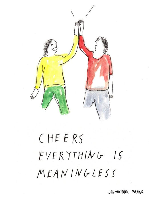 Cheers Everything is Meaningles