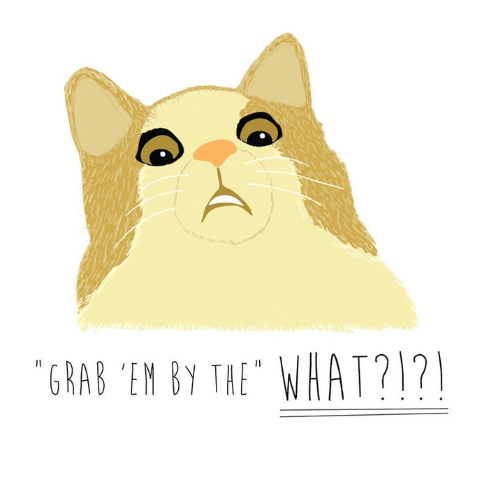 Grab em by the What?! - Greeting Card