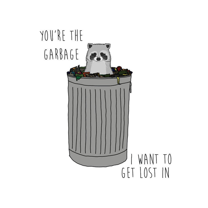 Garbage I Want To Get Lost In - Greeting Card