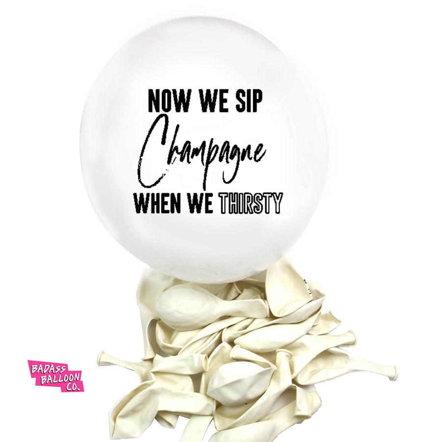 NOW WE SIP CHAMPAGNE WHEN WE THIRSTY Hip Hop Collection Badass Balloons