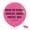 Break the Silence. Advocate. Donate. Protest. Vote. March, Rally and Election Balloons