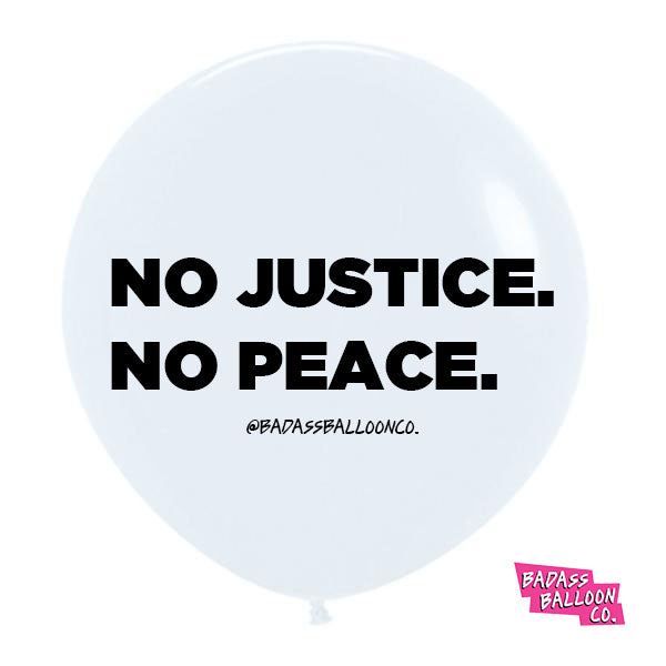 No Justice. No Peace. Protest, March and Rally Balloons