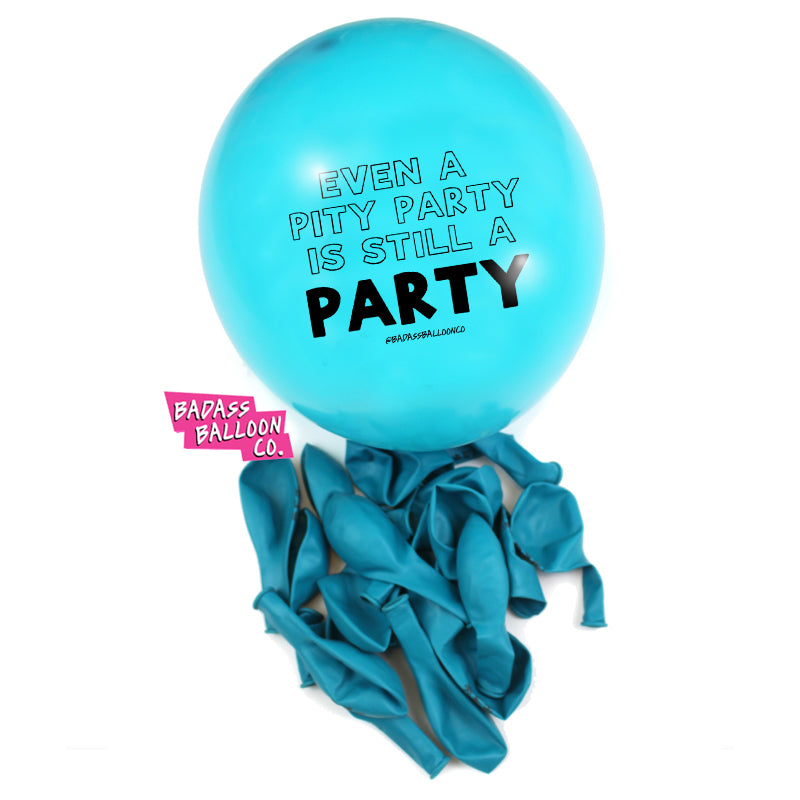 Even a Pity Party is Still a Party Birthday Party Balloons. Badass Balloons