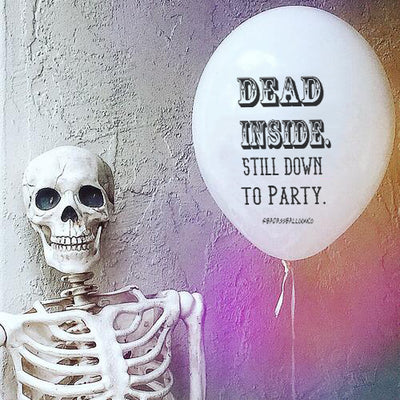 Halloween Balloon: Dead Inside. Still Down to Party.