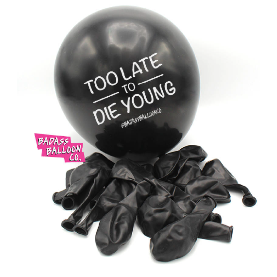 Too Late to Die Young Offensive Birthday Balloons. 100% Biodegradable. Offensive Balloons. Badass Balloons. Party Supplies. - badassballoonco