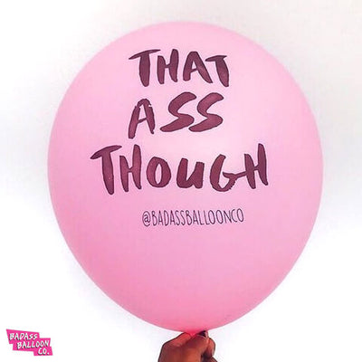 That Ass Though - Fun Abusive Balloons by Badass Balloon CO