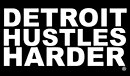 DETROIT HUSTLES HARDER®