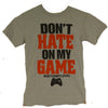 Don't Hate on My Game Grey T