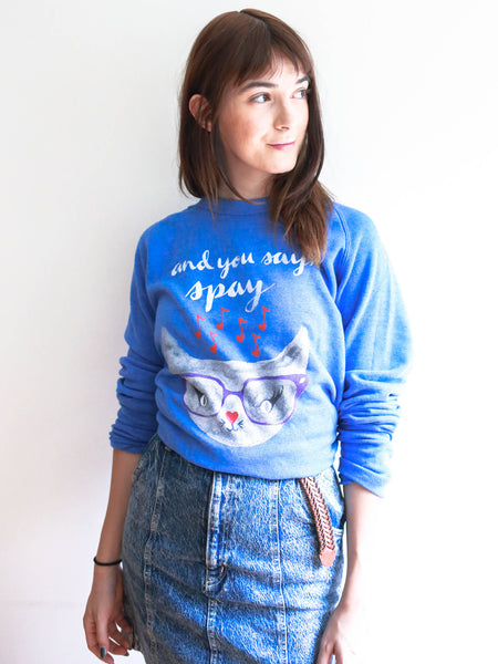 And You Say, Spay Sweatshirt in Blue [Benefit for Humane Society of NY]