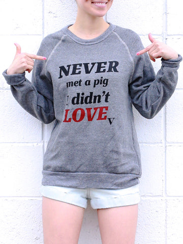 Never Met a Pig I Didn't Love Sweatshirt in Grey [Benefit for Farm Sanctuary]