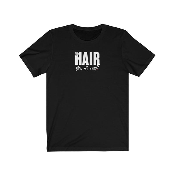 My Hair, Yes Its Real t-shirt