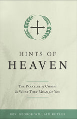 Hints of Heaven: The Parables of Christ and What They Mean for You