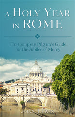A Holy Year in Rome: The Complete Pilgrim's Guide to the Year of Mercy