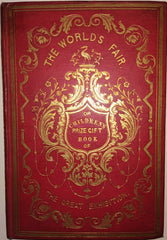 The Great Exhibition - The World's Fair Or Children's Prize Gift Book Of The Great Exhibition Of 1851 Describing The Beautiful Inventions And Manufactures Therein.
