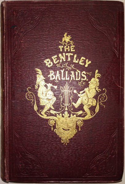 The Bentley Ballads, A Selection of the Choice Songs etc, Contributed to 'Bentley's Miscellany'.