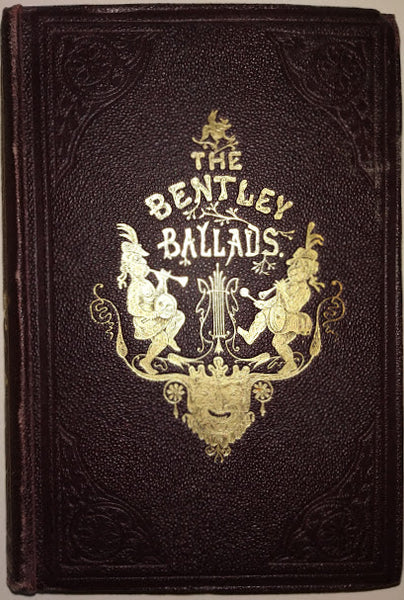 The Bentley Ballads, Containing the Choice Ballads, Songs and Poems contributed to 'Bentley's Miscellany'. New and Enlarged Edition.