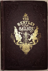 Richard Bentley - The Bentley Ballads, Containing the Choice Ballads, Songs and Poems contributed to 'Bentley's Miscellany'. New and Enlarged Edition.