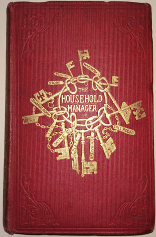 Charles Pierce - The Household Manager Being A Practical Treatise Upon The Various Duties In Large Or Small Establishments by Charles Pierce, 1857.