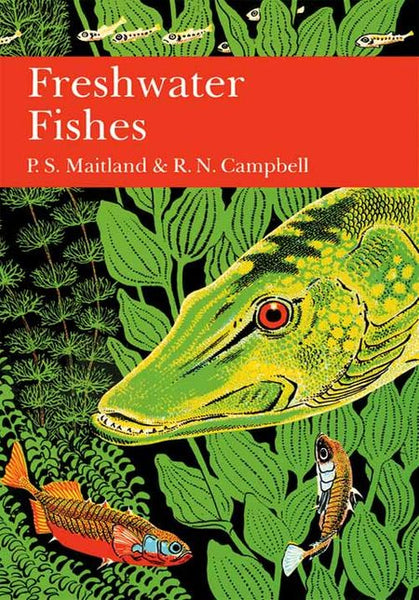 New Naturalist 75: Freshwater Fishes by P S Maitland & R N Campbell