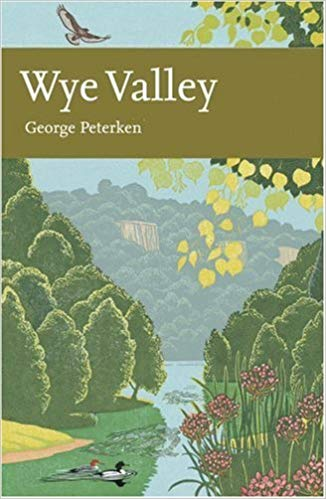 New Naturalist 105: Wye Valley by George Peterken