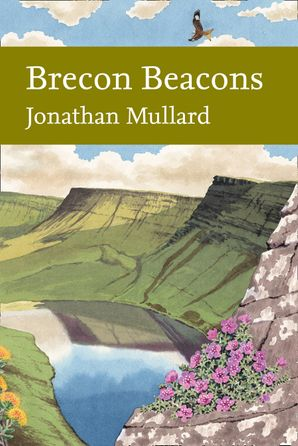 New Naturalist 126: Brecon Beacons by Jonathan Mullard