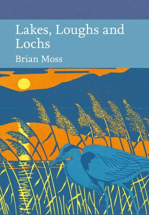 New Naturalist 128: Lakes, Loughs and Lochs by Brian Moss