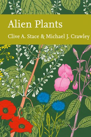 New Naturalist 129: Alien Plants by Clive A. Stace & Michael J. Crawley