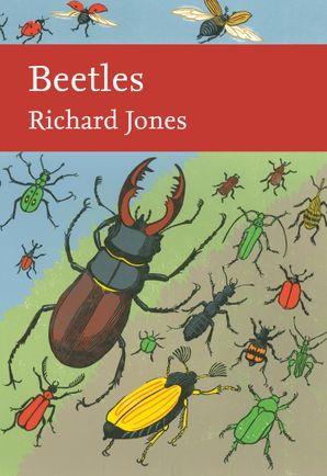 New Naturalist 136: Beetles by Richard Jones