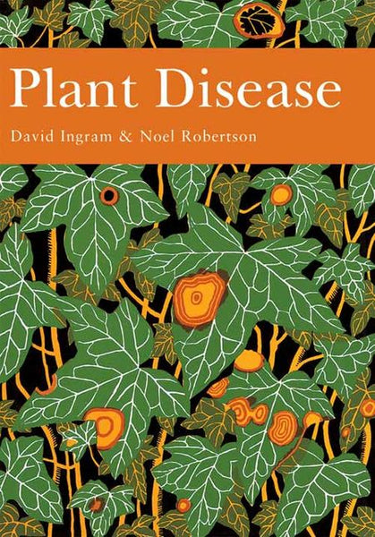 New Naturalist 85: Plant Disease by David Ingram & Noel Robertson