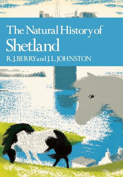 New Naturalist 64: The Natural History Of Shetland by R J Berry & J L Johnston