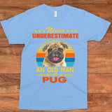 NEVER UNDERESTIMATE AN OLD MAN WITH A PUG