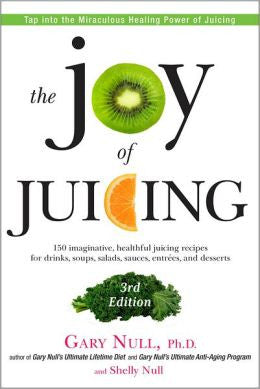 The Joy of Juicing by Dr. Gary Null
