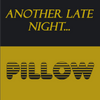 Another Late Night/Pillow