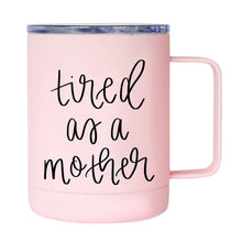 Load image into Gallery viewer, Sweet Water Decor - Tired As A Mother Metal Coffee Mug