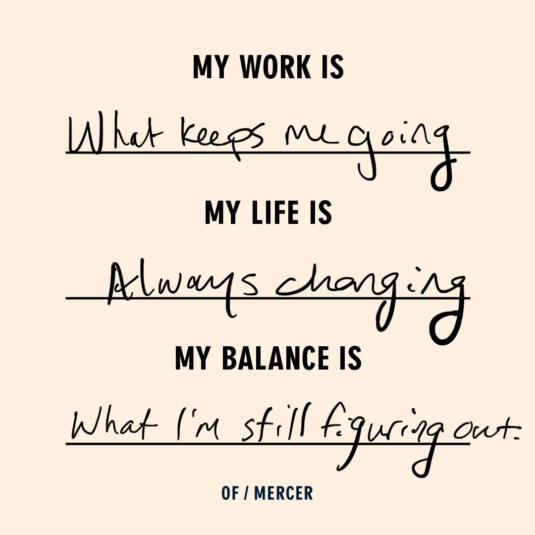 my work keeps me going, my life is always changing my balance is what im figuring out