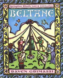 Beltane: Springtime Rituals, Lore, and Celebration