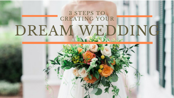 3 Steps to Creating Your Dream Wedding