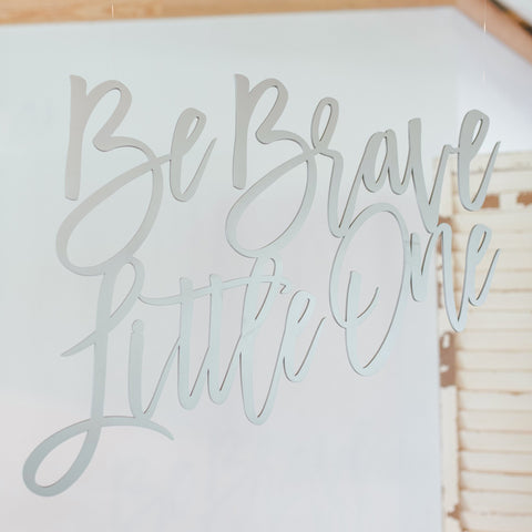 """Be Brave Little One"" Sign for Nursery and Baby Shower Decor"