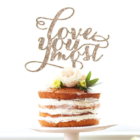 "Wedding Cake Topper ""Love You Most"""