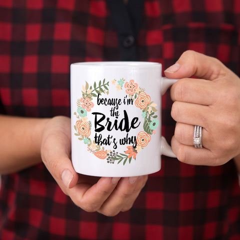 I'm the Bride Coffee or Tea Mug - Wedding and Gifts