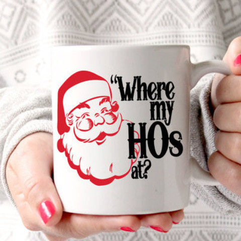 "Santa Coffee Mug, Funny for Christmas ""Where My Hos At?"""