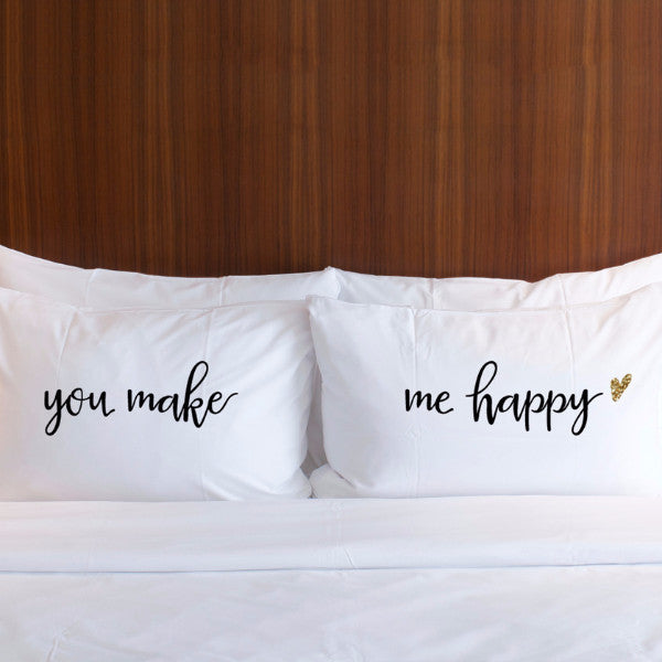 You Make Me Happy Pillowcases - Wedding Decor Gifts