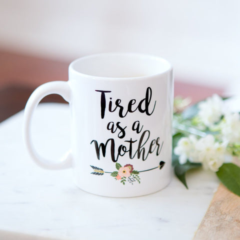 Tired as a Mother Coffee Mug - Wedding Decor Gifts