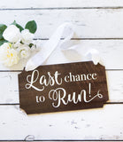 Last Chance to Run Wooden Sign - Wedding Decor Gifts